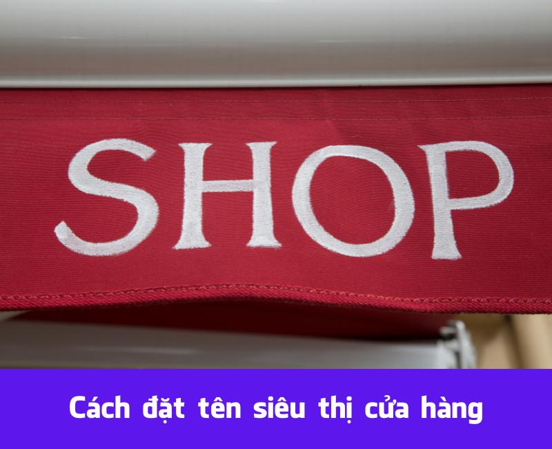 Cách đặt tên siêu thị, cửa hàng hay ý nghĩa